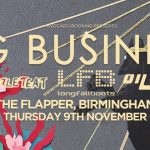 Big Business + Stinky Wizzleteat + LongFallBoots + Oily Toys @ The Flapper, Birmingham – Thursday 9 November 2017