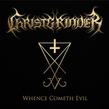 Christgrinder – WhenceComethEvil