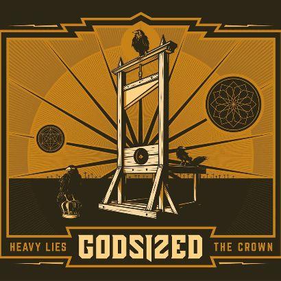 Godsized – HeavyLiesTheCrown2015