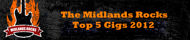Midlands Rocks Top 5 Gigs 2012