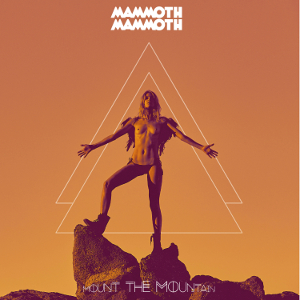 Mammoth Mammoth - Mount The Mountain