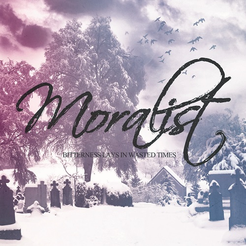 Moralist – Bitterness Lays In Wasted Times