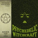 Psychedelic Witchcraft – Magic Rites and Spells