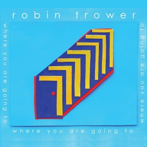 Robin Trower – Where You Are Going To