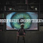Roger Waters – Amused To Death (2015 Remaster Edition)