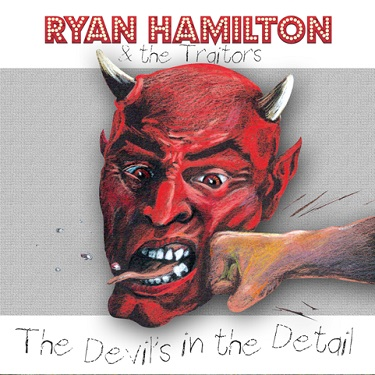 Ryan Hamilton and the Traitors – Devils In The Detail