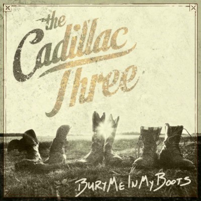 The Cadillac Three – Bury Me In My Boots