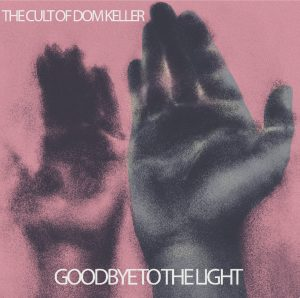 the-cult-of-dom-keller-goodbye-to-the-light