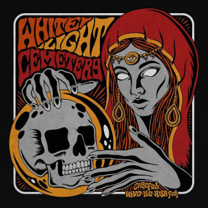 White Light Cemetery – Careful What You Wish For