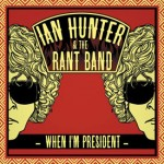 Ian Hunter &#8211; When I&#8217;m President