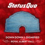 Status Quo - Down Down&Dirty At Wacken and Down Down&Dignified At The Royal Albert Hall